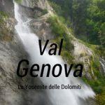 Val Genova: lo Yosemite delle Dolomiti