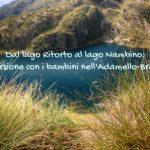 Dal lago Ritorto al Nambino: escursione con i bambini nel Parco Adamello – Brenta